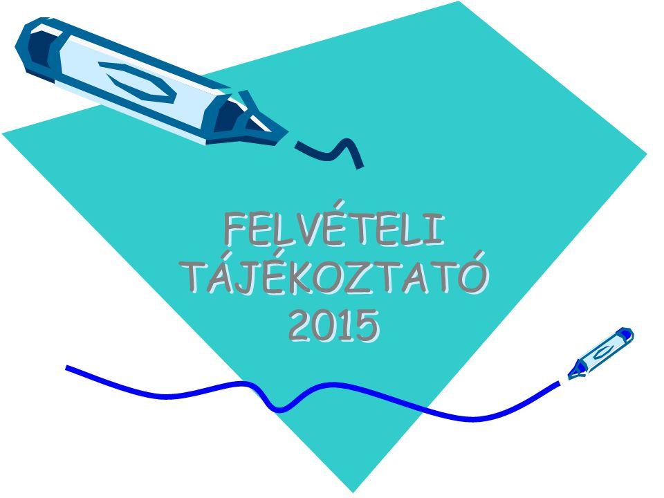 FELVÉTELI TÁJÉKOZTATÓ 2015