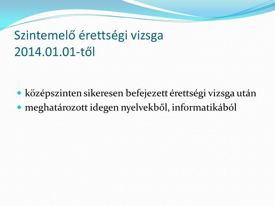 Szintemelő érettségi vizsga 2014.01.01-től középszinten sikeresen befejezett érettségi vizsga után meghatározott idegen nyelvekből, informatikából