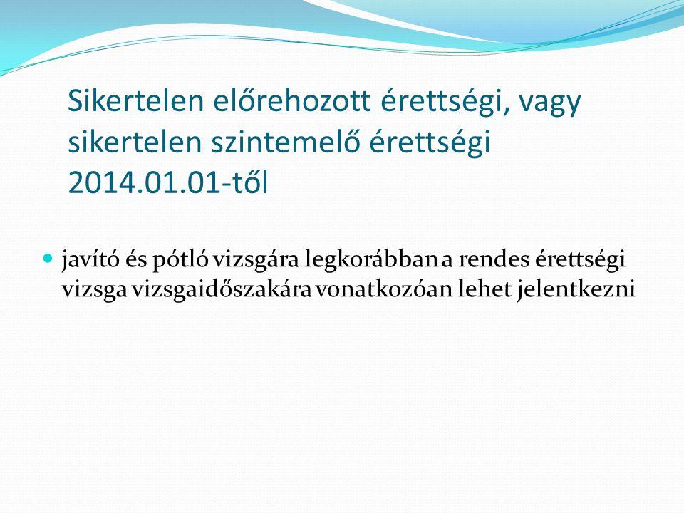 Sikertelen előrehozott érettségi, vagy sikertelen szintemelő érettségi 2014.01.01-től javító és pótló vizsgára legkorábban a rendes érettségi vizsga v