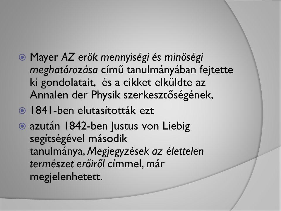  1845-ben kimondta az energiamegmaradás törvényének megfogalmazását (ez az elv végül Joule és Helmoltz eredményeiből kiindulva állt össze).