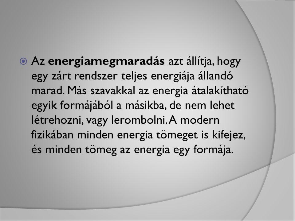  Az energiamegmaradás azt állítja, hogy egy zárt rendszer teljes energiája állandó marad. Más szavakkal az energia átalakítható egyik formájából a má