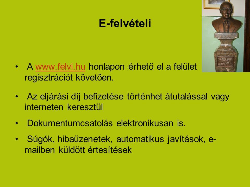 E-felvételi A www.felvi.hu honlapon érhető el a felület regisztrációt követően.www.felvi.hu Az eljárási díj befizetése történhet átutalással vagy inte