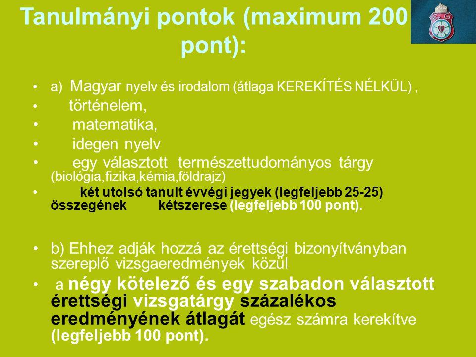 Tanulmányi pontok (maximum 200 pont): a) Magyar nyelv és irodalom (átlaga KEREKÍTÉS NÉLKÜL), történelem, matematika, idegen nyelv egy választott termé