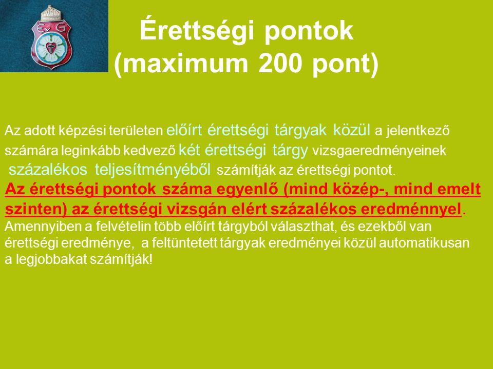 Érettségi pontok (maximum 200 pont) Az adott képzési területen előírt érettségi tárgyak közül a jelentkező számára leginkább kedvező két érettségi tár