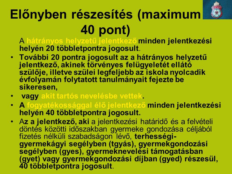 Előnyben részesítés (maximum 40 pont) A hátrányos helyzetű jelentkező minden jelentkezési helyén 20 többletpontra jogosult. További 20 pontra jogosult