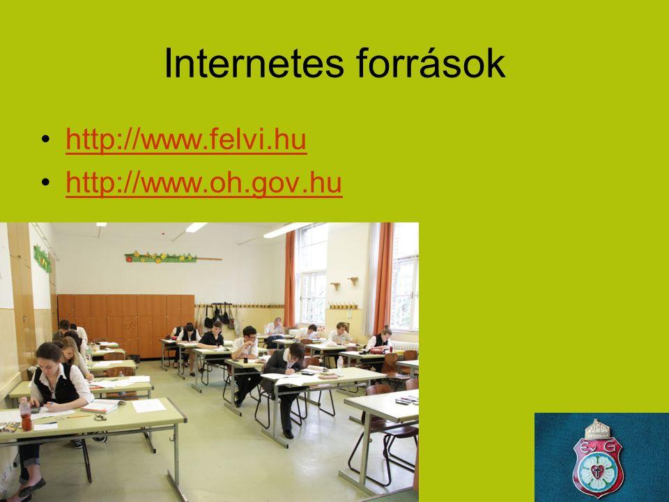 Internetes források http://www.felvi.hu http://www.oh.gov.hu