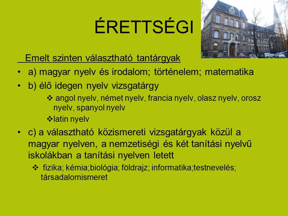 ÉRETTSÉGI Emelt szinten választható tantárgyak a) magyar nyelv és irodalom; történelem; matematika b) élő idegen nyelv vizsgatárgy  angol nyelv, néme