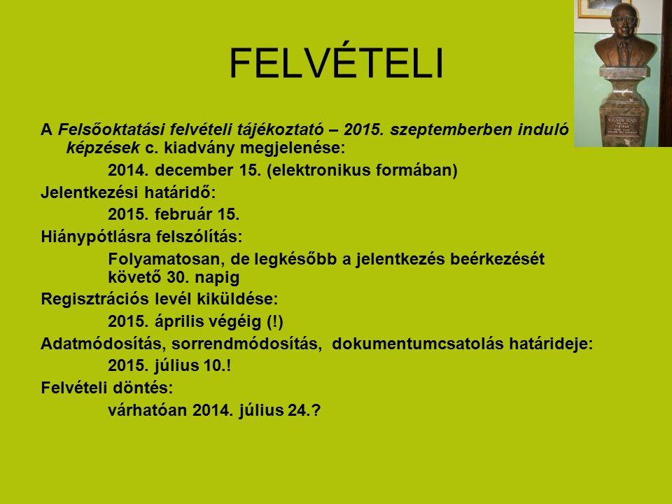 FELVÉTELI A Felsőoktatási felvételi tájékoztató – 2015. szeptemberben induló képzések c. kiadvány megjelenése: 2014. december 15. (elektronikus formáb