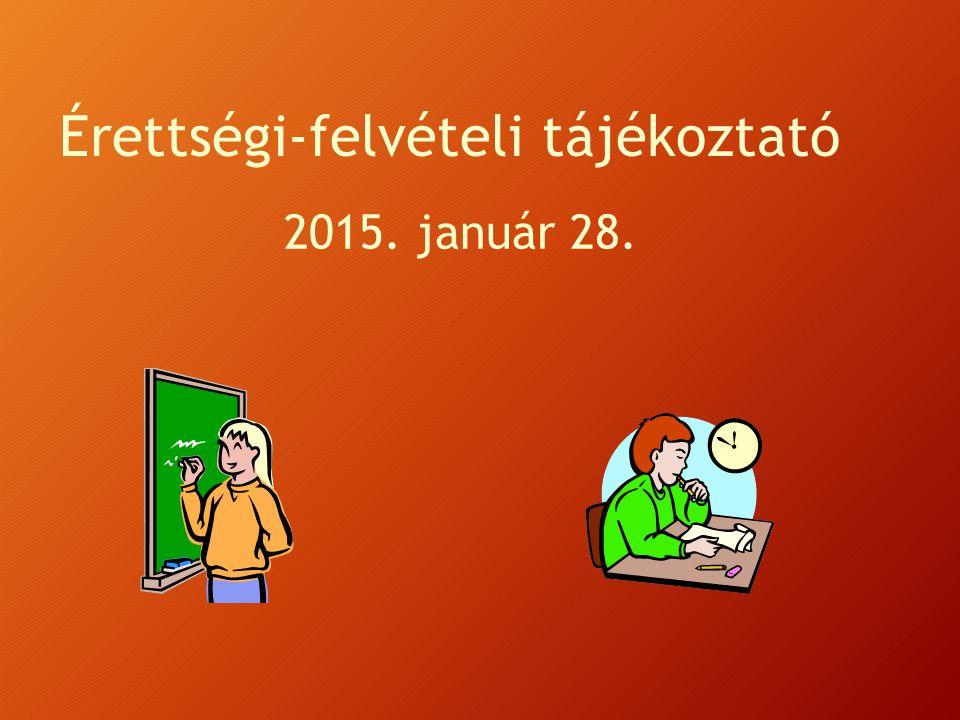 Érettségi-felvételi tájékoztató 2015. január 28.