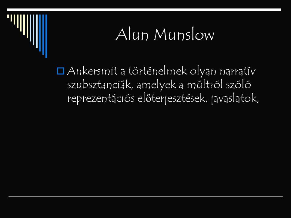 Alun Munslow  Ankersmit a történelmek olyan narratív szubsztanciák, amelyek a múltról szóló reprezentációs el ő terjesztések, javaslatok,