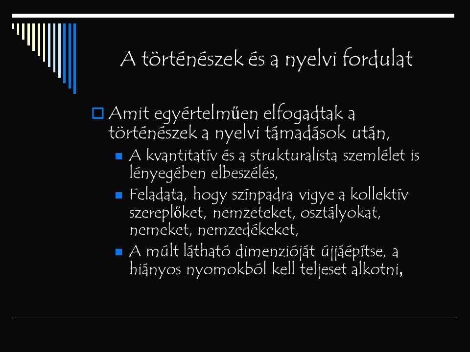A történészek és a nyelvi fordulat  Amit egyértelm ű en elfogadtak a történészek a nyelvi támadások után, A kvantitatív és a strukturalista szemlélet