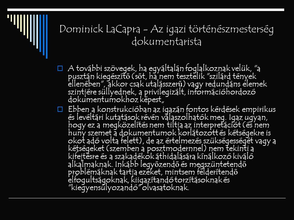 Dominick LaCapra - Az igazi történészmesterség dokumentarista  A további szövegek, ha egyáltalán foglalkoznak velük,