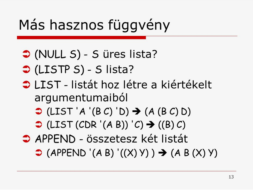 13 Más hasznos függvény  (NULL S) - S üres lista.