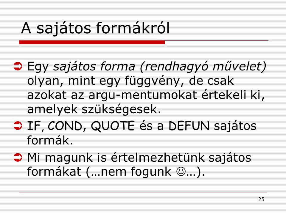 25 A sajátos formákról ÜEgy sajátos forma (rendhagyó művelet) olyan, mint egy függvény, de csak azokat az argu-mentumokat értekeli ki, amelyek szükség