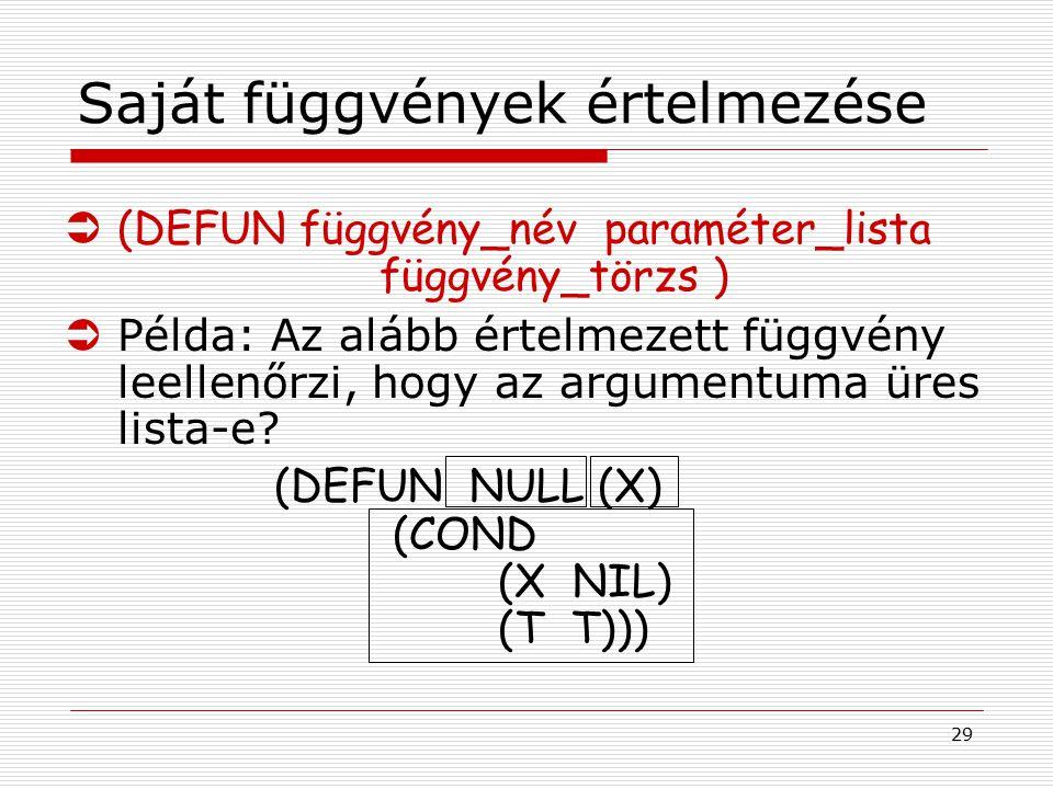 29 Saját függvények értelmezése Ü(DEFUN függvény_név paraméter_lista függvény_törzs )  Példa: Az alább értelmezett függvény leellenőrzi, hogy az argu