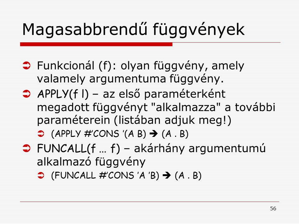 56 Magasabbrendű függvények ÜFunkcionál (f): olyan függvény, amely valamely argumentuma függvény.  APPLY(f l) – az első paraméterként megadott függvé