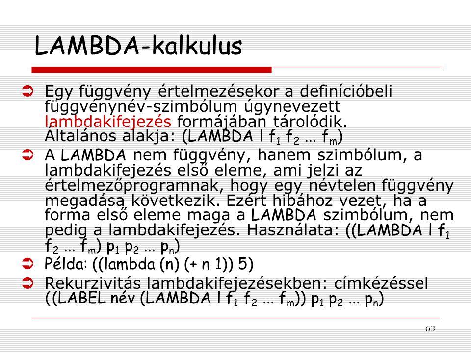 63 LAMBDA-kalkulus  Egy függvény értelmezésekor a definícióbeli függvénynév-szimbólum úgynevezett lambdakifejezés formájában tárolódik. Általános ala