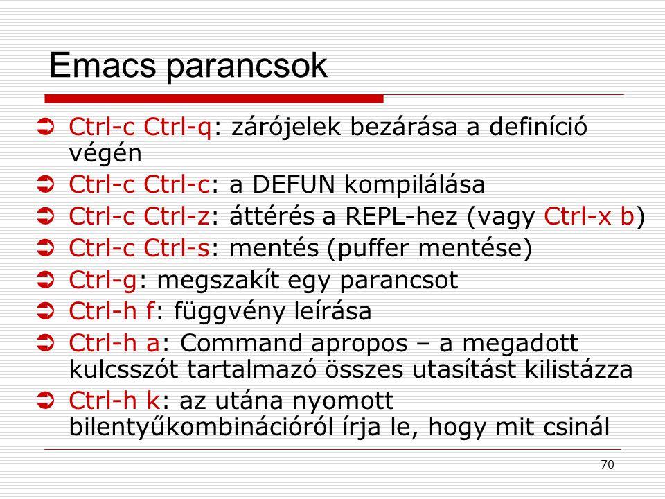 70 Emacs parancsok ÜCtrl-c Ctrl-q: zárójelek bezárása a definíció végén ÜCtrl-c Ctrl-c: a DEFUN kompilálása ÜCtrl-c Ctrl-z: áttérés a REPL-hez (vagy C