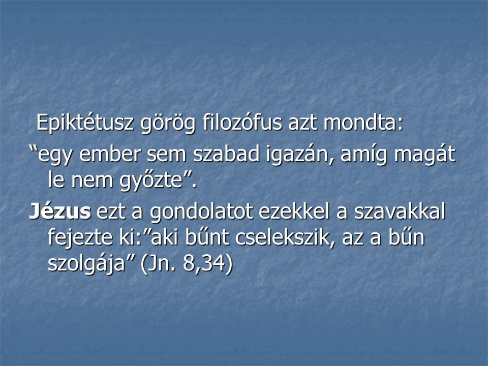 Epiktétusz görög filozófus azt mondta: Epiktétusz görög filozófus azt mondta: egy ember sem szabad igazán, amíg magát le nem győzte .