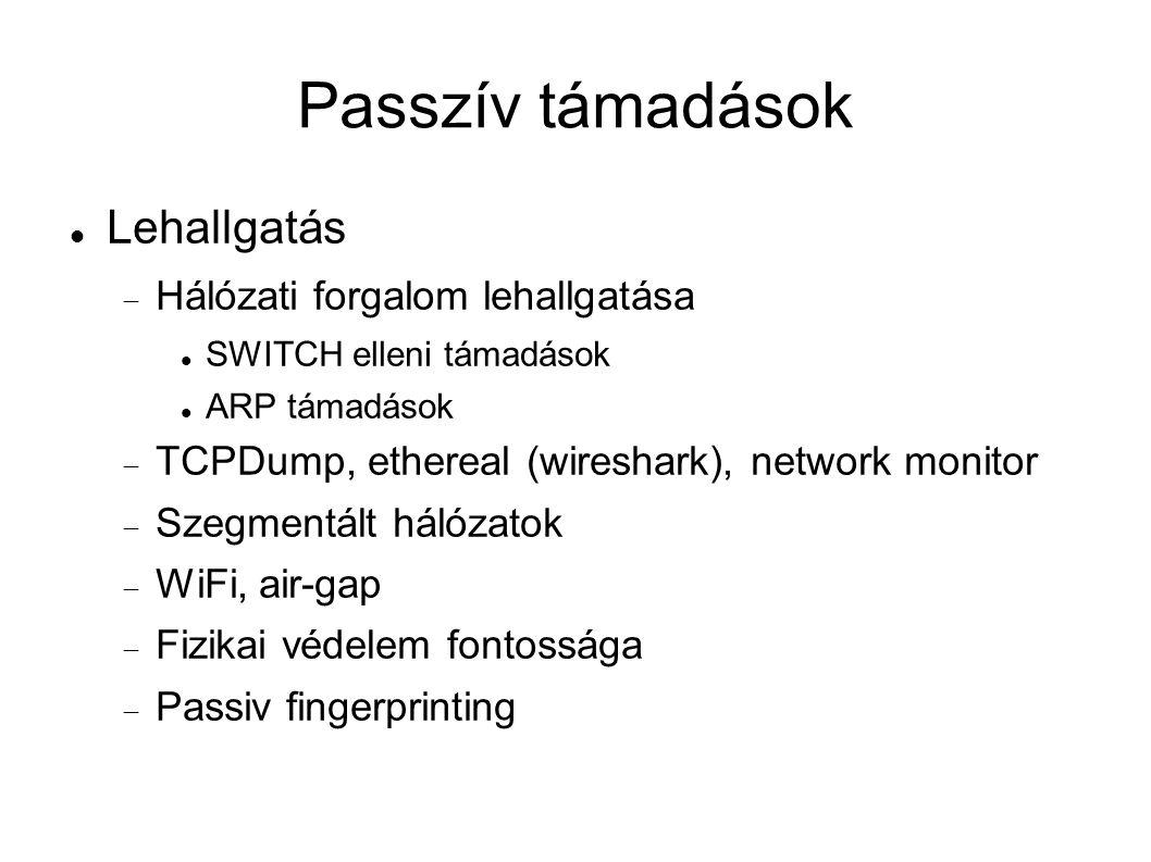 Passzív támadások Lehallgatás  Hálózati forgalom lehallgatása SWITCH elleni támadások ARP támadások  TCPDump, ethereal (wireshark), network monitor  Szegmentált hálózatok  WiFi, air-gap  Fizikai védelem fontossága  Passiv fingerprinting