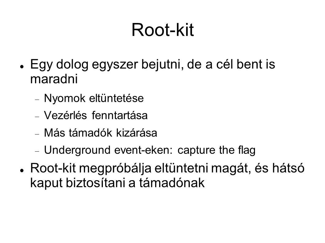 Root-kit Egy dolog egyszer bejutni, de a cél bent is maradni  Nyomok eltüntetése  Vezérlés fenntartása  Más támadók kizárása  Underground event-eken: capture the flag Root-kit megpróbálja eltüntetni magát, és hátsó kaput biztosítani a támadónak