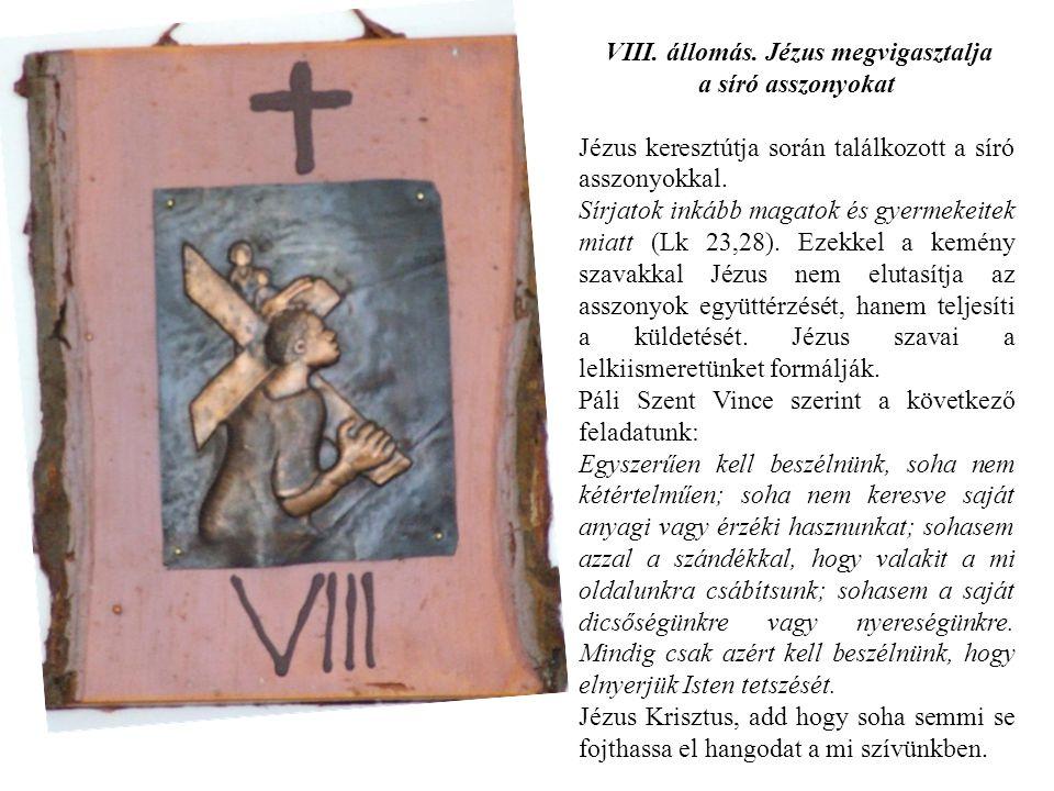 VIII. állomás. Jézus megvigasztalja a síró asszonyokat Jézus keresztútja során találkozott a síró asszonyokkal. Sírjatok inkább magatok és gyermekeite