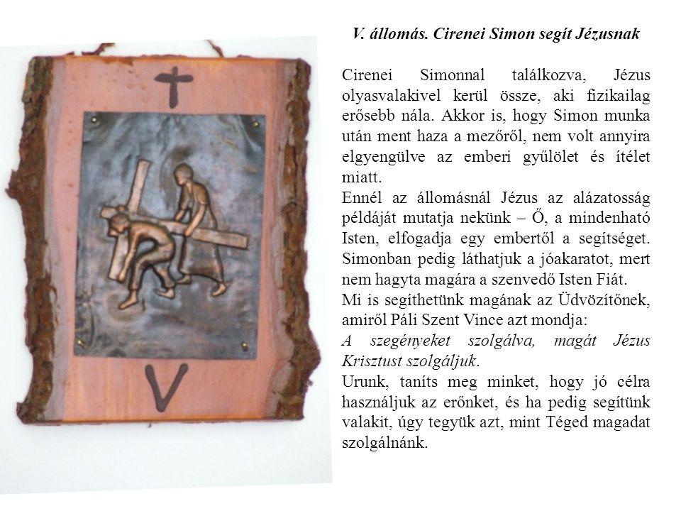 V. állomás. Cirenei Simon segít Jézusnak Cirenei Simonnal találkozva, Jézus olyasvalakivel kerül össze, aki fizikailag erősebb nála. Akkor is, hogy Si