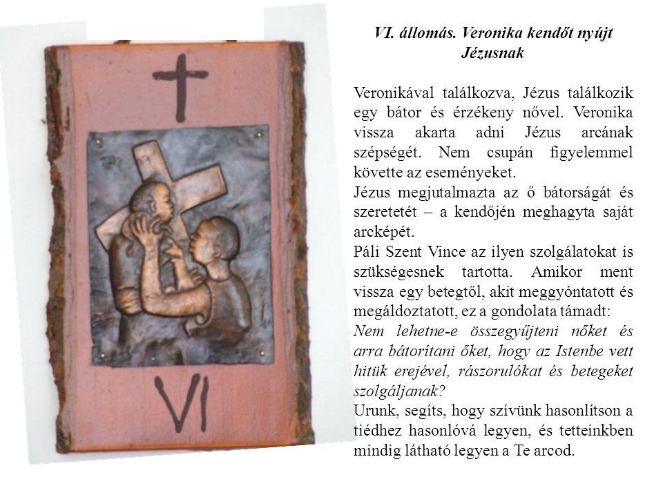 VI. állomás. Veronika kendőt nyújt Jézusnak Veronikával találkozva, Jézus találkozik egy bátor és érzékeny nővel. Veronika vissza akarta adni Jézus ar