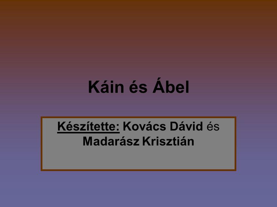 Káin és Ábel Készítette: Kovács Dávid és Madarász Krisztián