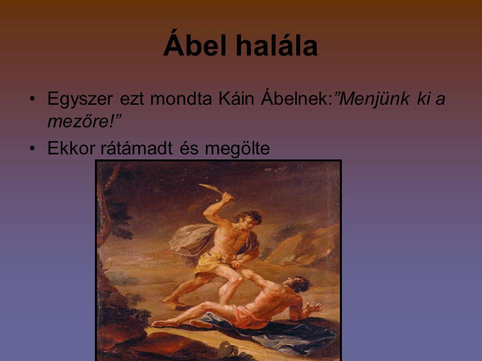 Ábel halála Egyszer ezt mondta Káin Ábelnek: Menjünk ki a mezőre! Ekkor rátámadt és megölte