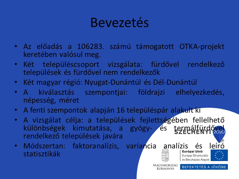 Bevezetés Az előadás a 106283. számú támogatott OTKA-projekt keretében valósul meg. Két településcsoport vizsgálata: fürdővel rendelkező települések é
