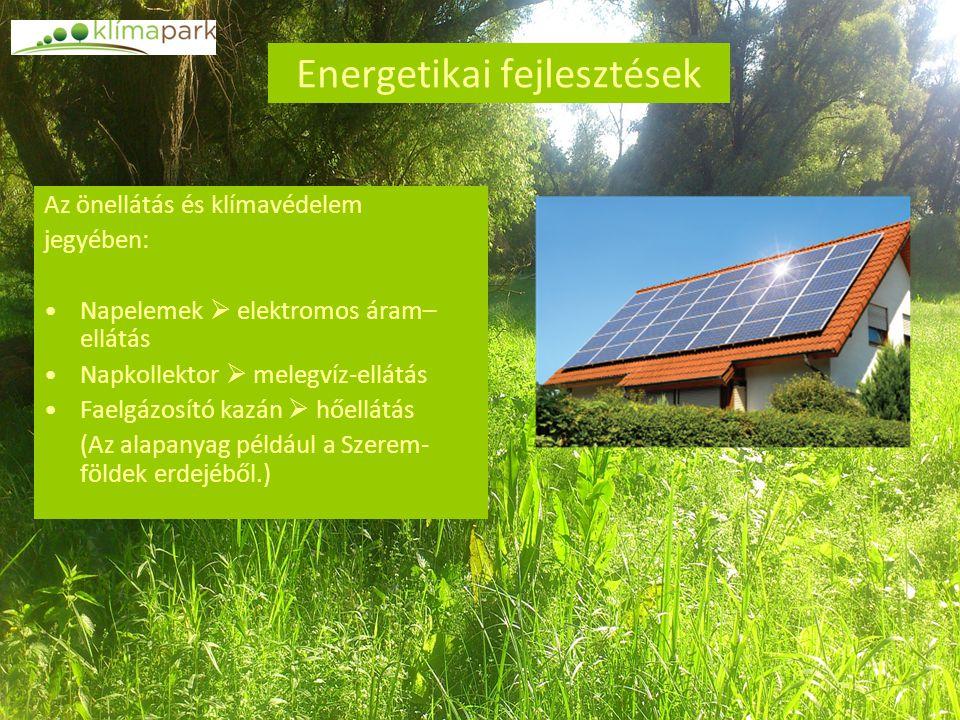Energetikai fejlesztések Az önellátás és klímavédelem jegyében: Napelemek  elektromos áram– ellátás Napkollektor  melegvíz-ellátás Faelgázosító kazá
