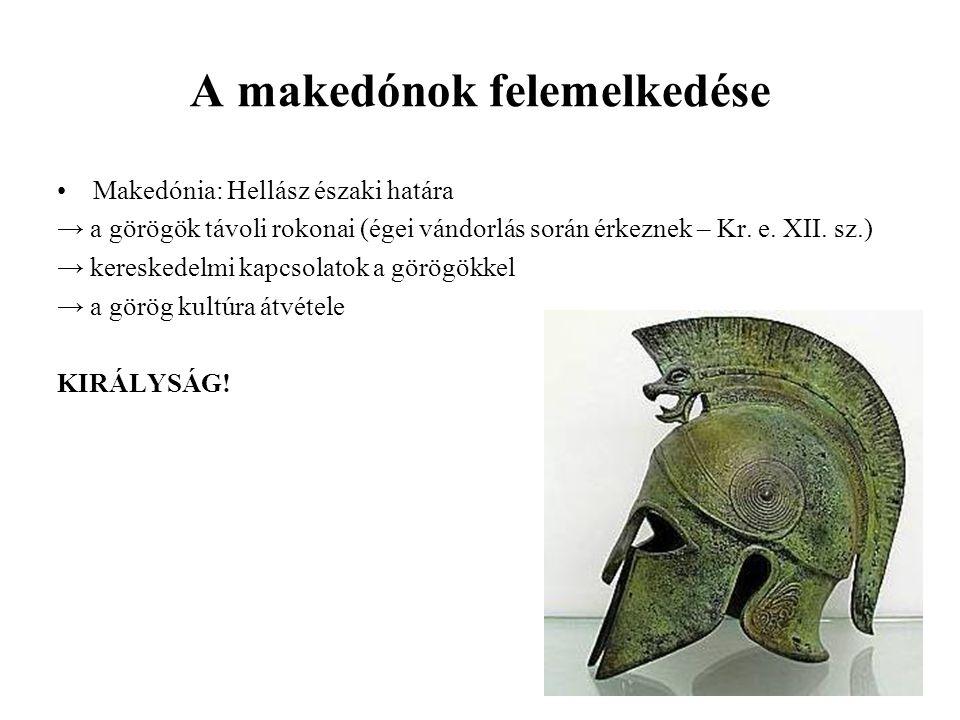 A makedónok felemelkedése Makedónia: Hellász északi határa → a görögök távoli rokonai (égei vándorlás során érkeznek – Kr. e. XII. sz.) → kereskedelmi
