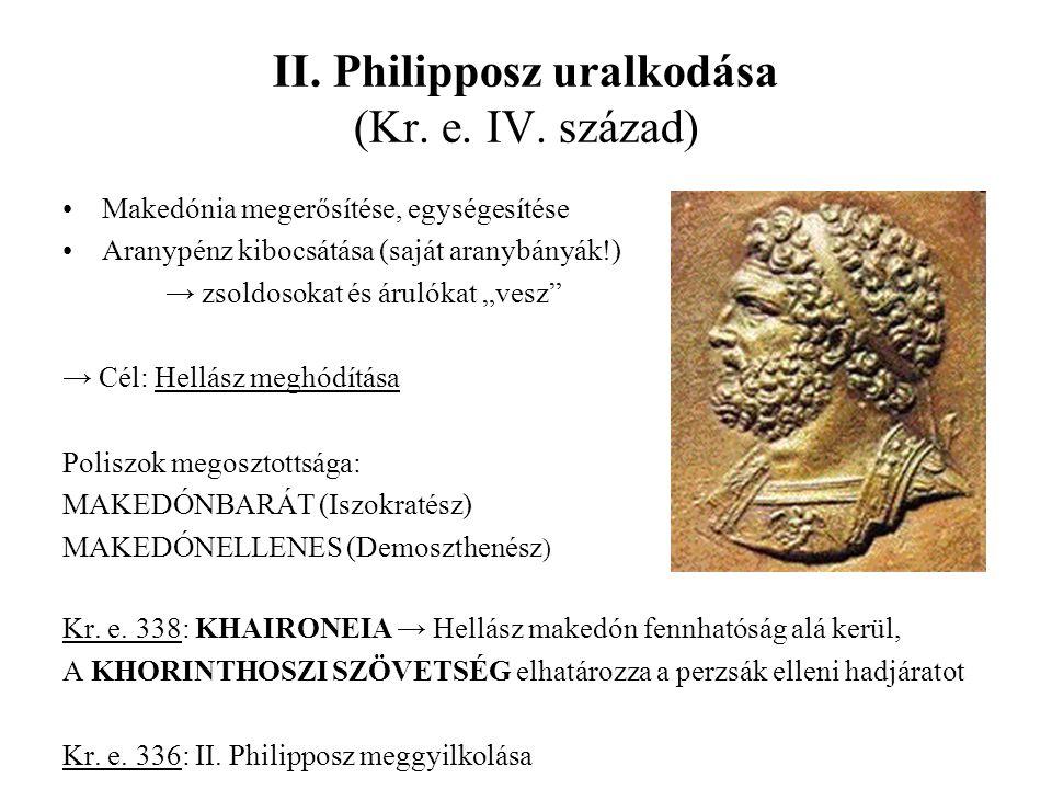 II. Philipposz uralkodása (Kr. e. IV. század) Makedónia megerősítése, egységesítése Aranypénz kibocsátása (saját aranybányák!) → zsoldosokat és árulók
