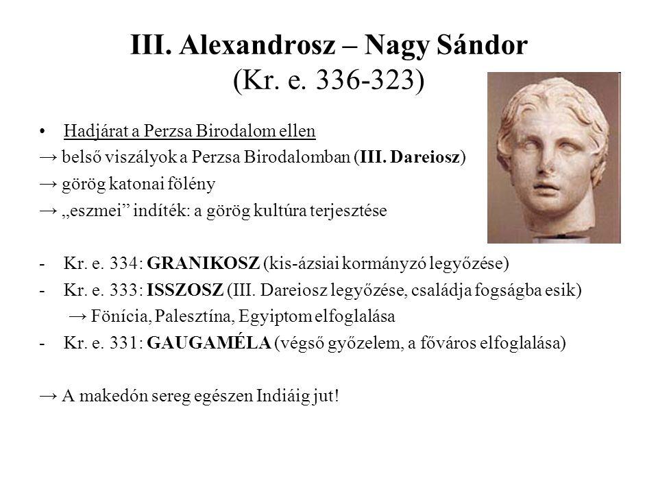 III. Alexandrosz – Nagy Sándor (Kr. e. 336-323) Hadjárat a Perzsa Birodalom ellen → belső viszályok a Perzsa Birodalomban (III. Dareiosz) → görög kato