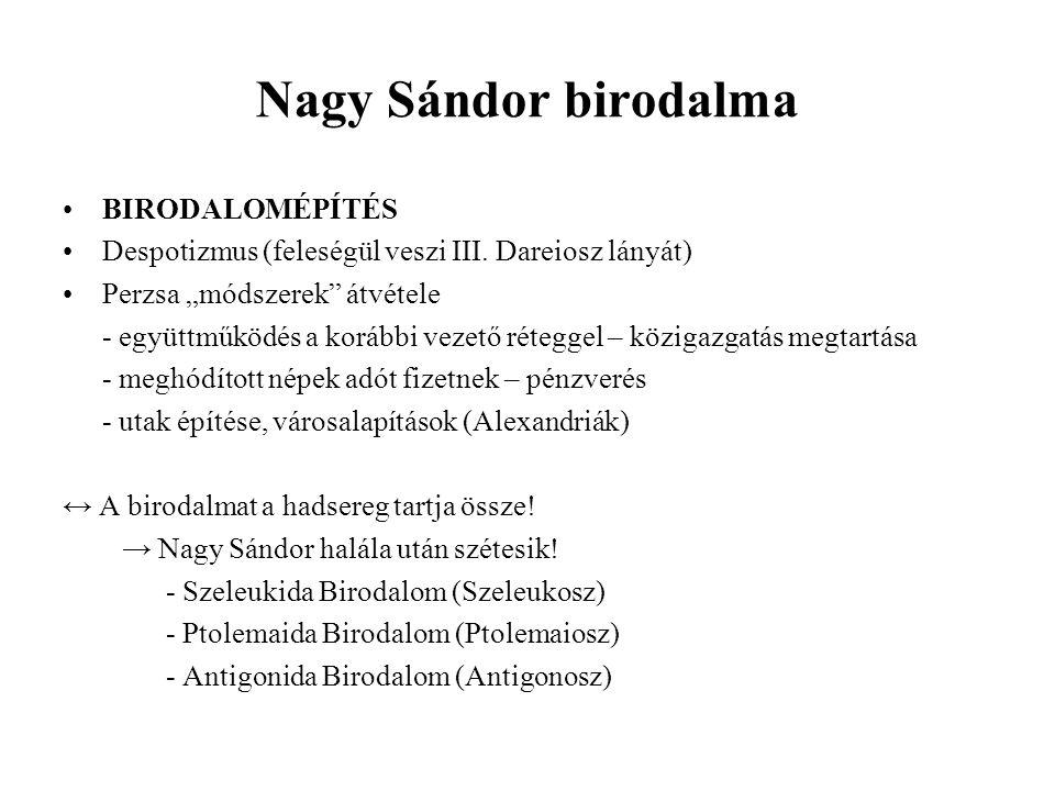 """Nagy Sándor birodalma BIRODALOMÉPÍTÉS Despotizmus (feleségül veszi III. Dareiosz lányát) Perzsa """"módszerek"""" átvétele - együttműködés a korábbi vezető"""