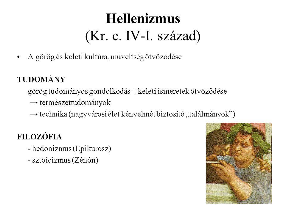 Hellenizmus (Kr. e. IV-I. század) A görög és keleti kultúra, műveltség ötvöződése TUDOMÁNY görög tudományos gondolkodás + keleti ismeretek ötvöződése