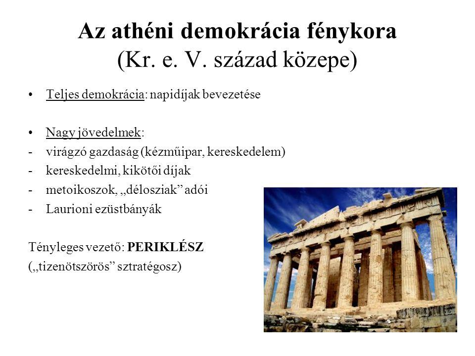Az athéni demokrácia fénykora (Kr. e. V. század közepe) Teljes demokrácia: napidíjak bevezetése Nagy jövedelmek: -virágzó gazdaság (kézműipar, kereske
