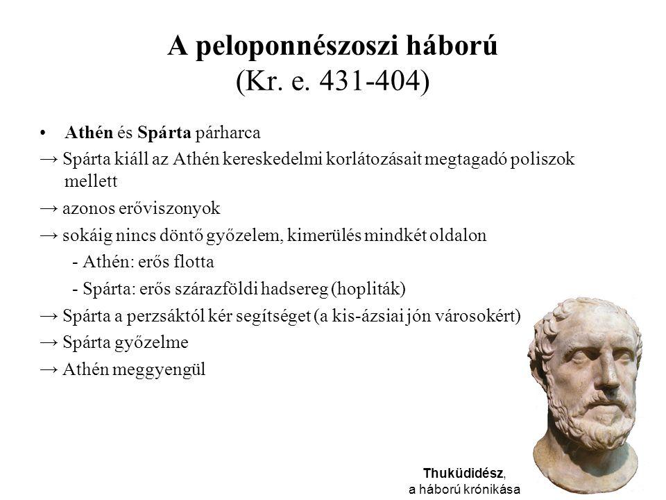 A peloponnészoszi háború (Kr. e. 431-404) Athén és Spárta párharca → Spárta kiáll az Athén kereskedelmi korlátozásait megtagadó poliszok mellett → azo