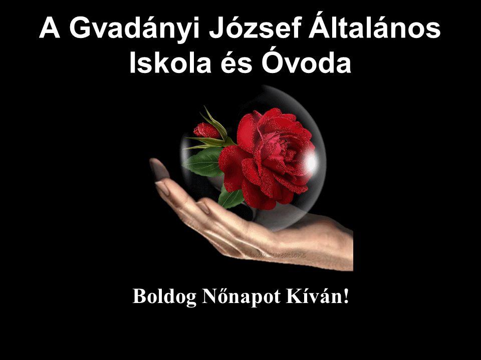 A Gvadányi József Általános Iskola és Óvoda Boldog Nőnapot Kíván!