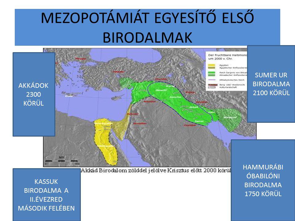 MEZOPOTÁMIÁT EGYESÍTŐ ELSŐ BIRODALMAK AKKÁDOK 2300 KÖRÜL HAMMURÁBI ÓBABILÓNI BIRODALMA 1750 KÖRÜL KASSUK BIRODALMA A II.ÉVEZRED MÁSODIK FELÉBEN SUMER