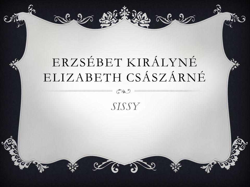 ERZSÉBET KIRÁLYNÉ ELIZABETH CSÁSZÁRNÉ SISSY