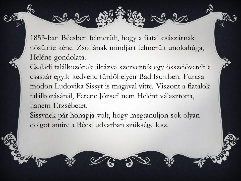 1853-ban Bécsben felmerült, hogy a fiatal császárnak nősülnie kéne.