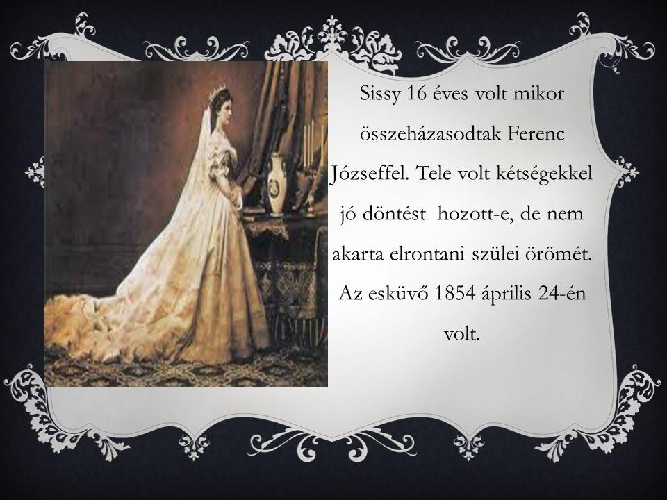 Sissy 16 éves volt mikor összeházasodtak Ferenc Józseffel.