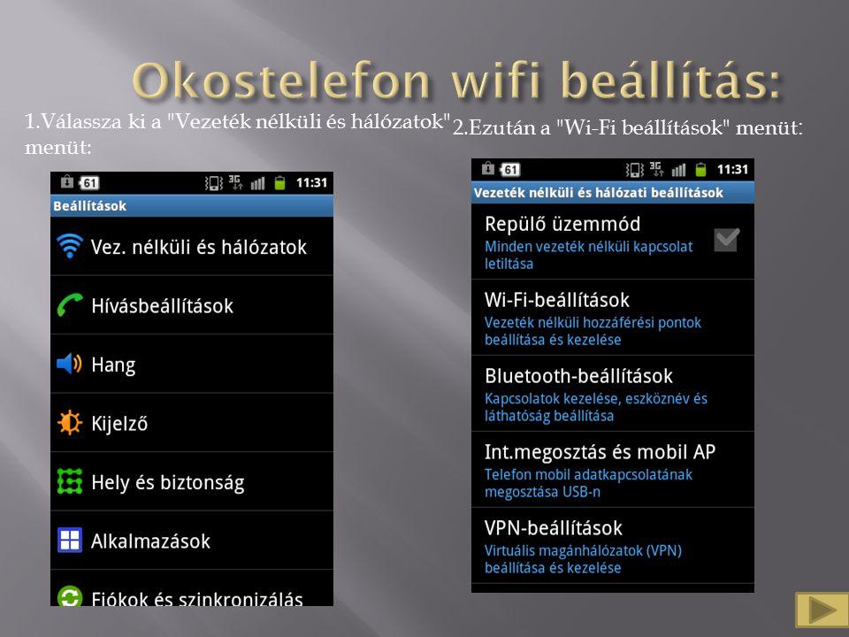 1.Válassza ki a Vezeték nélküli és hálózatok menüt: 2.Ezután a Wi-Fi beállítások menüt :