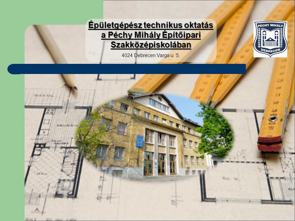 Épületgépész technikus oktatás a Péchy Mihály Építőipari Szakközépiskolában 4024 Debrecen Varga u. 5.