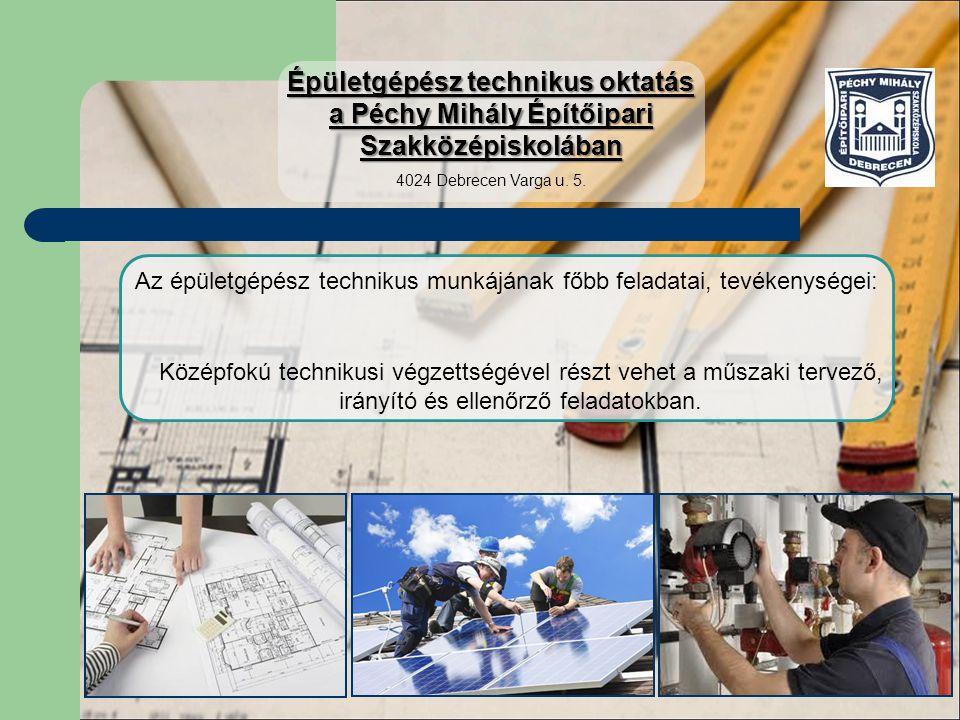Az épületgépész technikus munkájának főbb feladatai, tevékenységei: Középfokú technikusi végzettségével részt vehet a műszaki tervező, irányító és ell