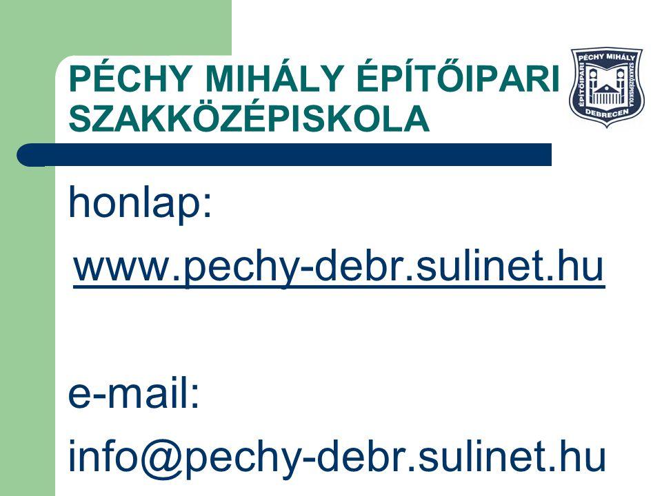 PÉCHY MIHÁLY ÉPÍTŐIPARI SZAKKÖZÉPISKOLA honlap: www.pechy-debr.sulinet.hu e-mail: info@pechy-debr.sulinet.hu