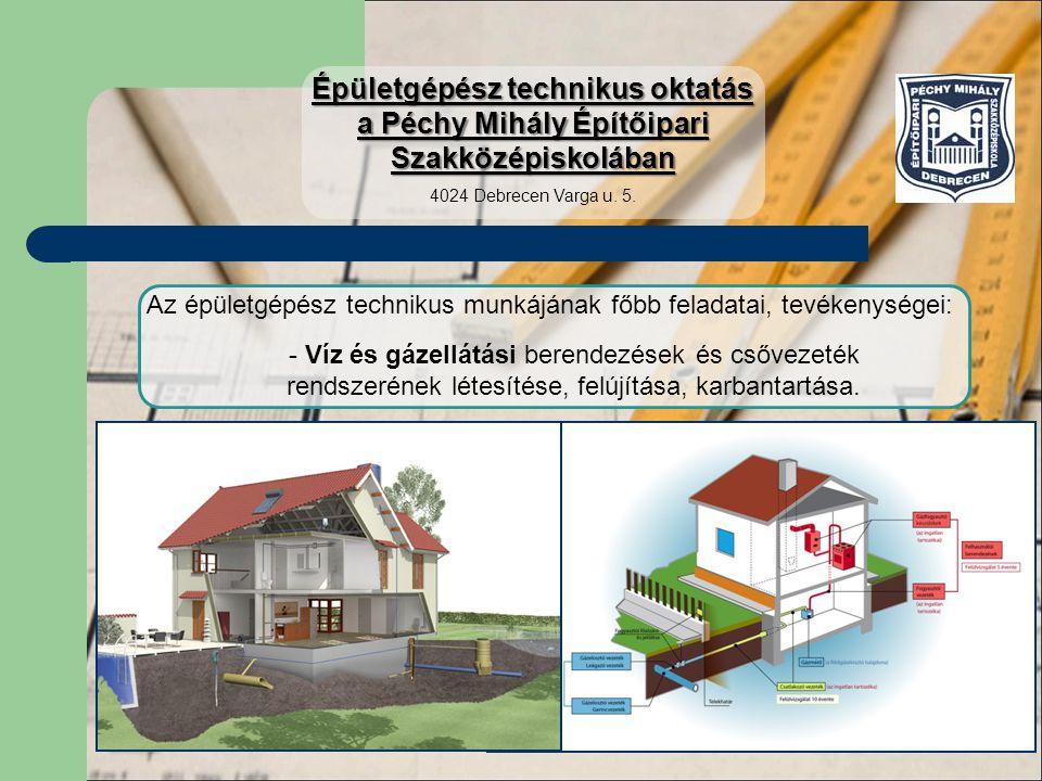 Az épületgépész technikus munkájának főbb feladatai, tevékenységei: - Víz és gázellátási berendezések és csővezeték rendszerének létesítése, felújítás