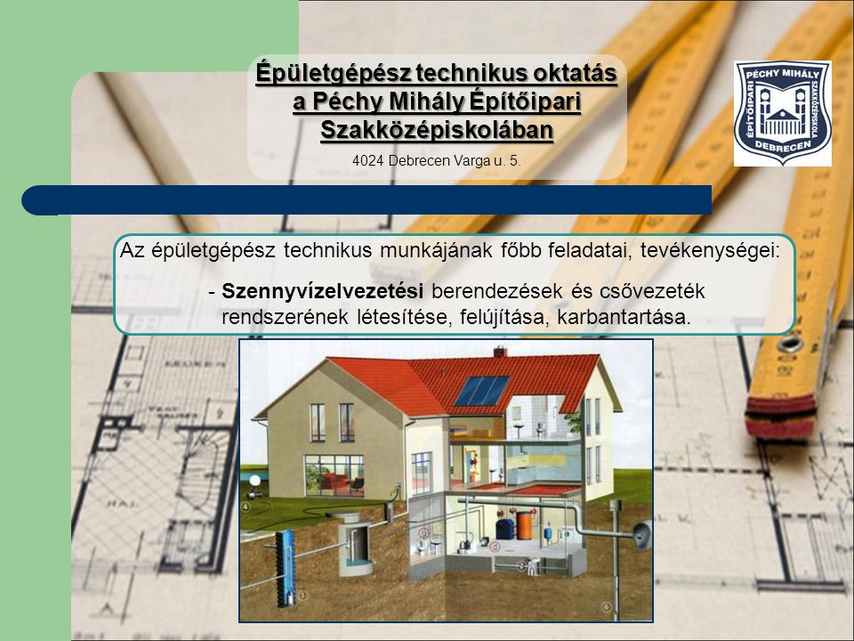 Az épületgépész technikus munkájának főbb feladatai, tevékenységei: - Szennyvízelvezetési berendezések és csővezeték rendszerének létesítése, felújítá
